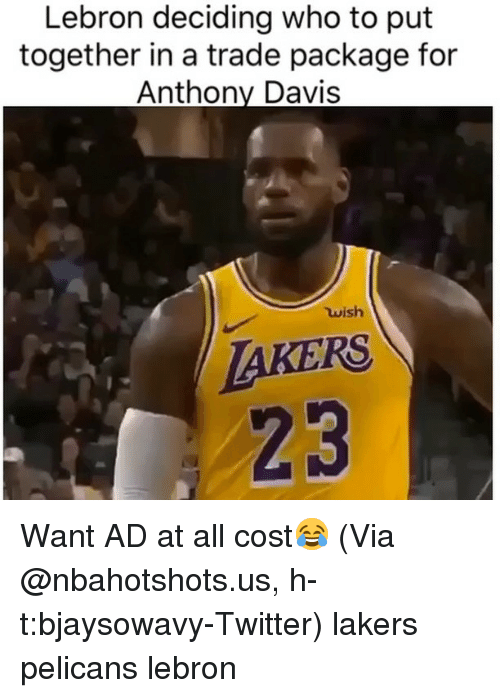 Basketball, Los Angeles Lakers, and Nba: Lebron deciding who to put  together in a trade package for  Anthony Davis  ใน ish  AKERS  23 Want AD at all cost😂 (Via @nbahotshots.us, h-t:bjaysowavy-Twitter) lakers pelicans lebron