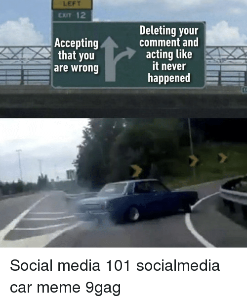 9gag, Meme, and Memes: LEFT  CxIT 12  Deleting your  comment and  acting like  it never  happened  Accepting  that you  are wrong Social media 101⠀ socialmedia car meme 9gag