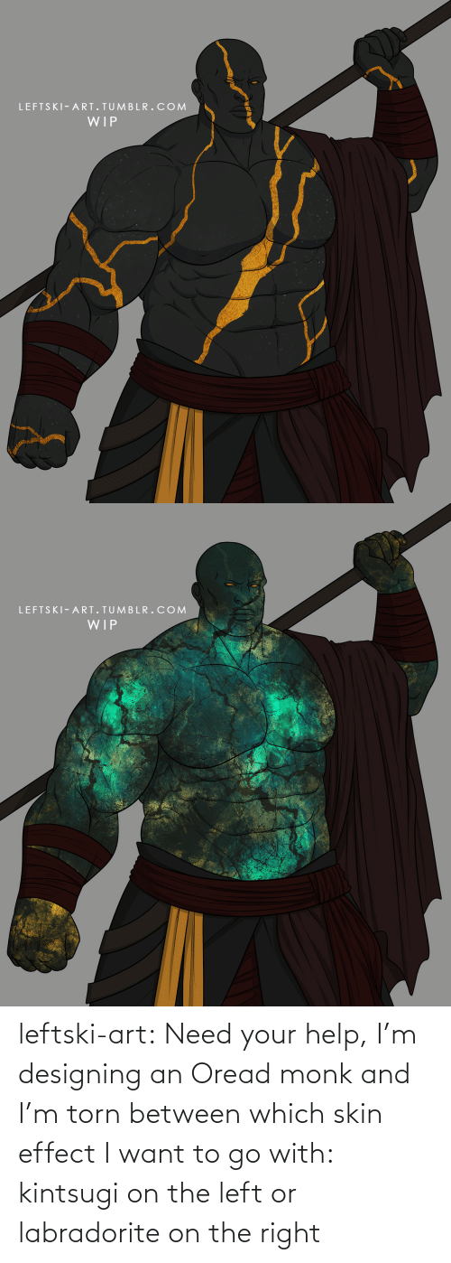 monk: leftski-art:  Need your help, I'm designing an Oread monk and I'm torn between which skin effect I want to go with: kintsugi on the left or labradorite on the right