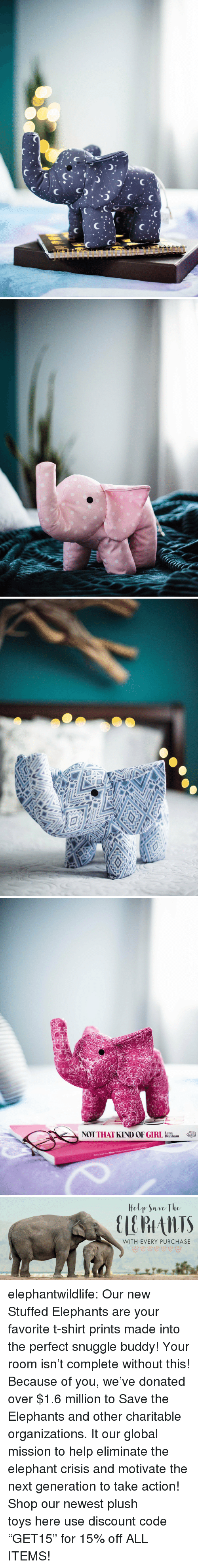 """Tumblr, Blog, and Elephant: Lena  NT THAT KIND OF GIRL Dunham   Hely Save The  WITH EVERY PURCHASE elephantwildlife:   Our new Stuffed Elephants are your favorite t-shirt prints made into the perfect snuggle buddy! Your room isn't complete without this!   Because of you, we've donated over $1.6 million to Save the Elephants and other charitable organizations. It our global mission to help eliminate the elephant crisis and motivate the next generation to take action! Shop our newest plush toyshere   use discount code """"GET15"""" for 15% off ALL ITEMS!"""