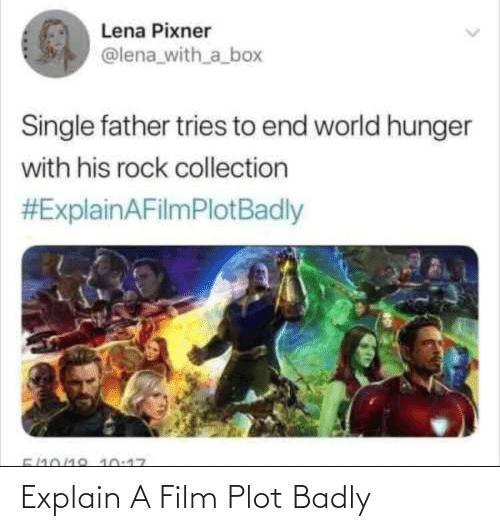 Film: Lena Pixner  @lena_with_a_box  Single father tries to end world hunger  with his rock collection  #ExplainAFilmPlotBadly  5/10/18 10:17 Explain A Film Plot Badly