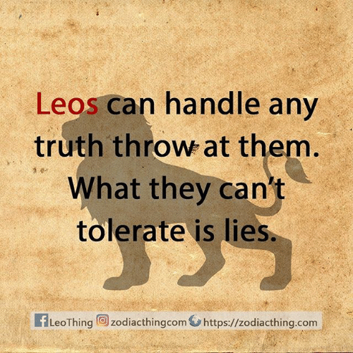 Truth, Com, and Can: Leos can handle any  truth throw at them.  What they can't  tolerate is lies.  fLeoThing zodiacthingcom https://zodiacthing.com