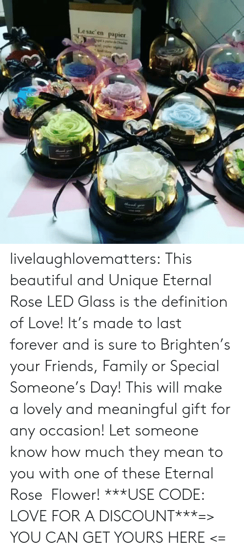 The Definition: Lesac en  papier  halke  Fvat for livelaughlovematters:  This beautiful and Unique Eternal Rose LED Glass is the definition of Love! It's made to last forever and is sure to Brighten's your Friends, Family or Special Someone's Day! This will make a lovely and meaningful gift for any occasion! Let someone know how much they mean to you with one of these Eternal Rose  Flower! ***USE CODE: LOVE FOR A DISCOUNT***=> YOU CAN GET YOURS HERE <=
