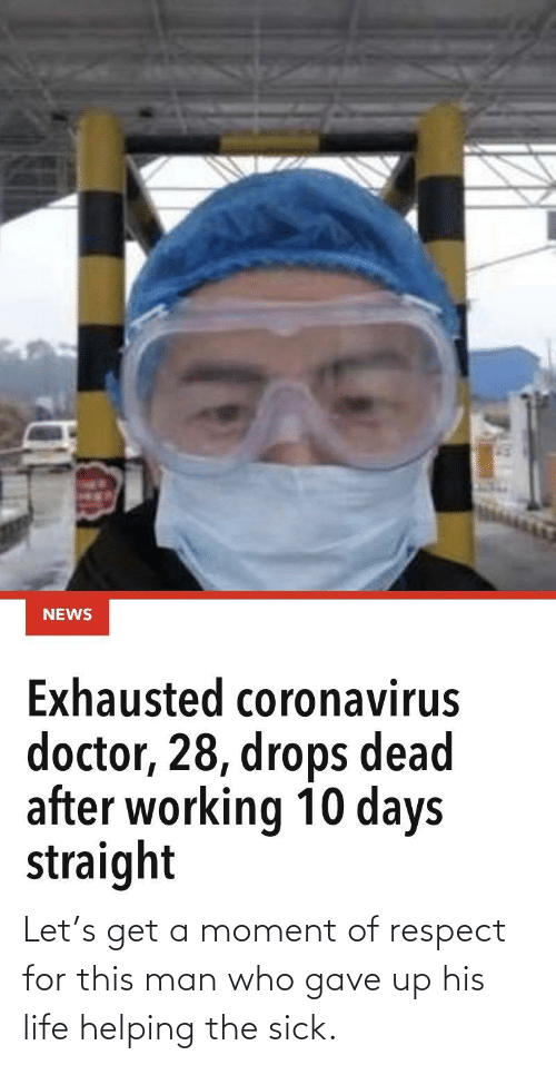 Let: Let's get a moment of respect for this man who gave up his life helping the sick.
