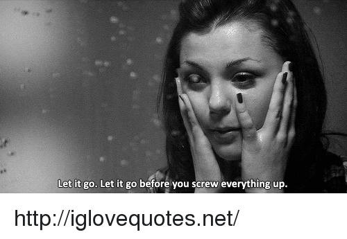 Http, Let It Go, and Net: Let it go. Let it go before you screw everything up http://iglovequotes.net/
