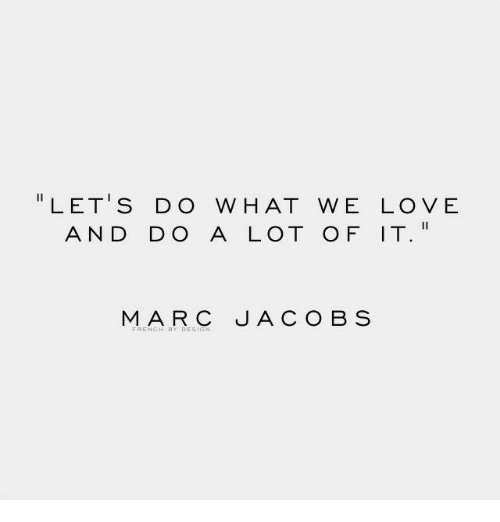 "Love, Marc, and Hat: "" LET'S DO W HAT WE LOVE  AND DO A LOT OF IT  MARC JACOB S"
