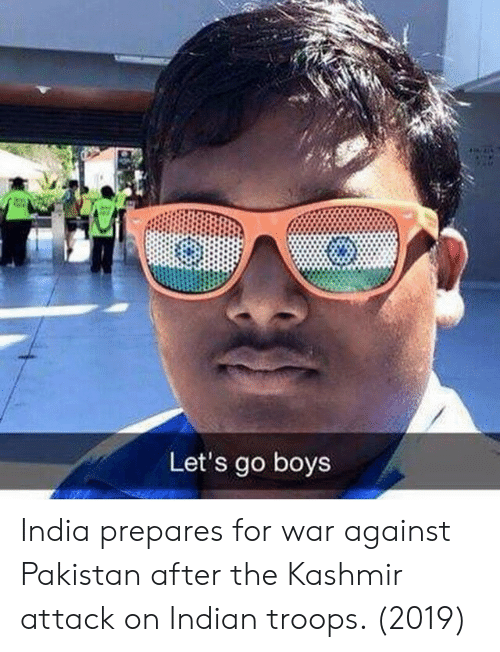 India, Pakistan, and Indian: Let's go boys India prepares for war against Pakistan after the Kashmir attack on Indian troops. (2019)