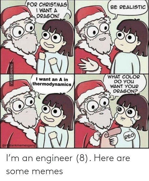 color: LFOR CHRISTMAS  I WANT A  DRAGON!  BE REALISTIC  WHAT COLOR  DO YOU  WANT YOUR  DRAGON?  I want an A in  thermodynamics  RED)  @studankmemesgang  VIA 8GAMING I'm an engineer (8). Here are some memes