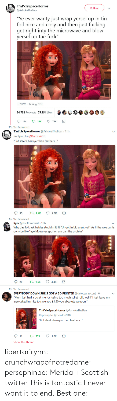 Best: libertarirynn:  crunchwrapofnotredame:  persephinae: Merida + Scottish twitter  This is fantastic I never want it to end.   Best one: