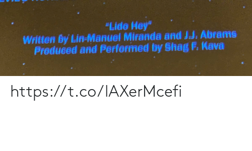 """Manuel: """"Lide Hey""""  Written by Lin-Manuel Miranda and J.J. Abrams  Preduced and Perfermed by Shag F. Kava https://t.co/lAXerMcefi"""