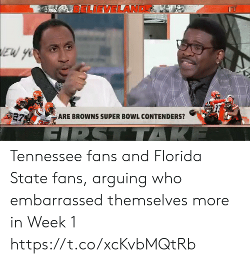 Tennessee: LIEVELAND  EW YO  27  ARE BROWNS SUPER BOWL CONTENDERS?  R  GIRST TTAKE Tennessee fans and Florida State fans, arguing who embarrassed themselves more in Week 1 https://t.co/xcKvbMQtRb