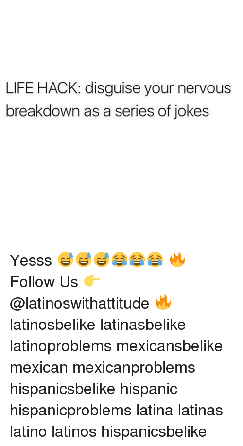 yesss: LIFE HACK: disguise your nervous  breakdown as a series of jokes Yesss 😅😅😅😂😂😂 🔥 Follow Us 👉 @latinoswithattitude 🔥 latinosbelike latinasbelike latinoproblems mexicansbelike mexican mexicanproblems hispanicsbelike hispanic hispanicproblems latina latinas latino latinos hispanicsbelike