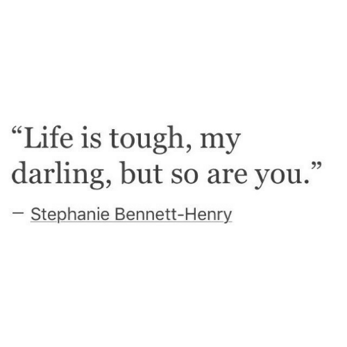 """Life, Tough, and Henry: """"Life is tough, my  darling, but so are you.""""  r.  Stephanie Bennett-Henry"""