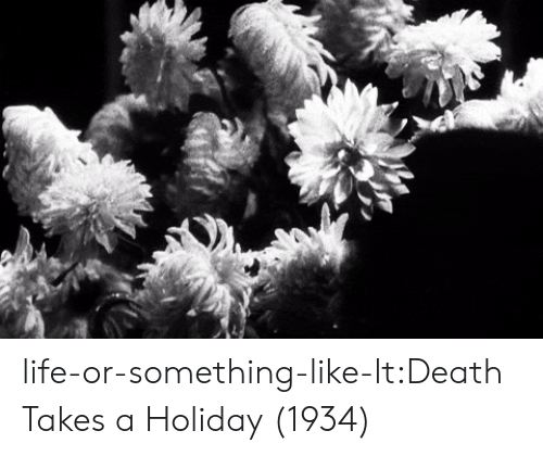 Life, Tumblr, and Blog: life-or-something-like-lt:Death Takes a Holiday (1934)