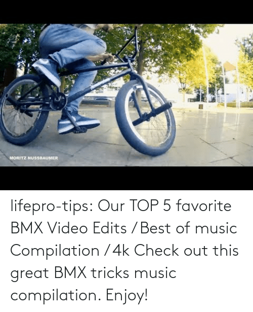 Music: lifepro-tips:  Our TOP 5 favorite BMX Video Edits / Best of music Compilation / 4k  Check out this great BMX tricks music compilation. Enjoy!