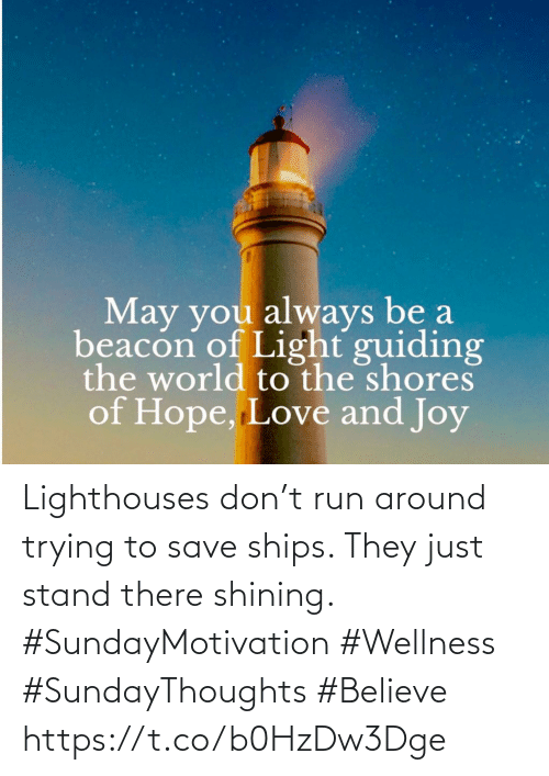 Love for Quotes: Lighthouses don't run around trying to save ships. They just stand there shining.  #SundayMotivation #Wellness  #SundayThoughts #Believe https://t.co/b0HzDw3Dge