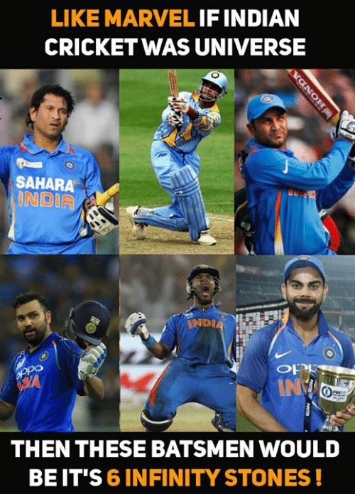 Memes, Cricket, and India: LIKE MARVEL IF INDIAN  CRICKET WAS UNIVERSE  SAHARA  ONDIA  INDIA  OH  THEN THESE BATSMEN WOULD  BE IT'S 6 INFINITY STONES!