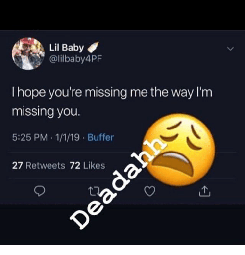 Hope, Baby, and Buffer: Lil Baby  @lilbaby4PF  I hope you're missing me the way I'm  missing you.  5:25 PM .1/1/19 Buffer  27 Retweets 72 Likes