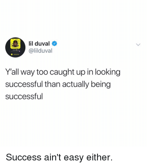 Blackpeopletwitter, Funny, and Lil Duval: lil duval  @lilduval  O Added Me  Yall way too caught up in looking  successful than actually being  successful