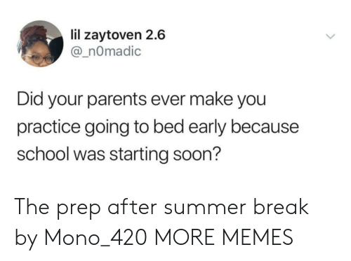Going To Bed: lil zaytoven 2.6  @_nOmadic  Did your parents ever make you  practice going to bed early because  school was starting soon? The prep after summer break by Mono_420 MORE MEMES