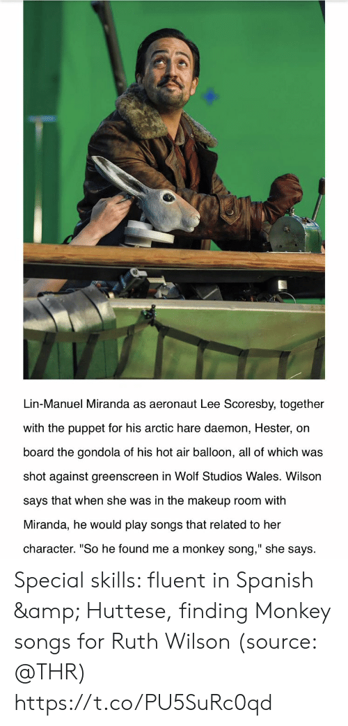 """Makeup, Memes, and Spanish: Lin-Manuel Miranda as aeronaut Lee Scoresby, together  with the puppet for his arctic hare daemon, Hester, on  board the gondola of his hot air balloon, all of which was  shot against greenscreen in Wolf Studios Wales. Wilson  says that when she was in the makeup room with  Miranda, he would play songs that related to her  character. """"So he found me a monkey song,"""" she says Special skills: fluent in Spanish & Huttese, finding Monkey songs for Ruth Wilson (source: @THR) https://t.co/PU5SuRc0qd"""