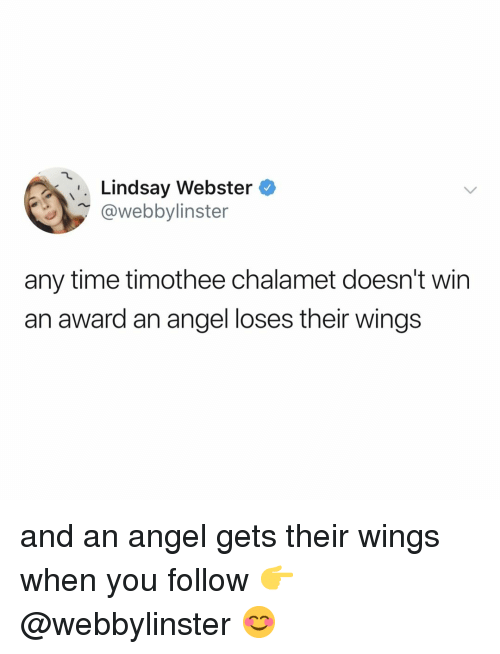 Angel, Time, and Wings: Lindsay Webstero  @webbylinster  any time timothee chalamet doesn't wirn  an award an angel loses their wings and an angel gets their wings when you follow 👉 @webbylinster 😊