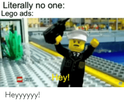 Literally No One Lego Ads Hey! Heyyyyyy! | Lego Meme on