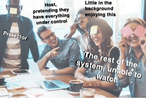 background: Little in the  background  enjoying this  Host,  pretending they  have everything  under control  Protector  The rest of the  system, unable to  watch