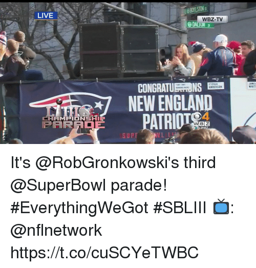 New England Patriot: LIVE  BOYLSTON  WBZ-TV  CONGRATUE ONS ER  NDERSO  WEIT  NEW ENGLAND  PATRIOT  4  6  SUPP It's @RobGronkowski's third @SuperBowl parade! #EverythingWeGot #SBLIII  📺: @nflnetwork https://t.co/cuSCYeTWBC