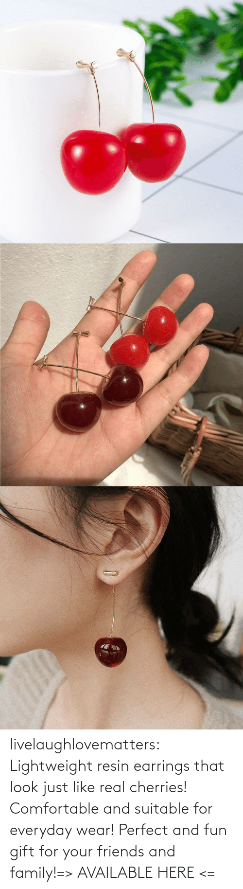 realistic: livelaughlovematters:  Lightweight resin earrings that look just like real cherries! Comfortable and suitable for everyday wear! Perfect and fun gift for your friends and family!=> AVAILABLE HERE <=