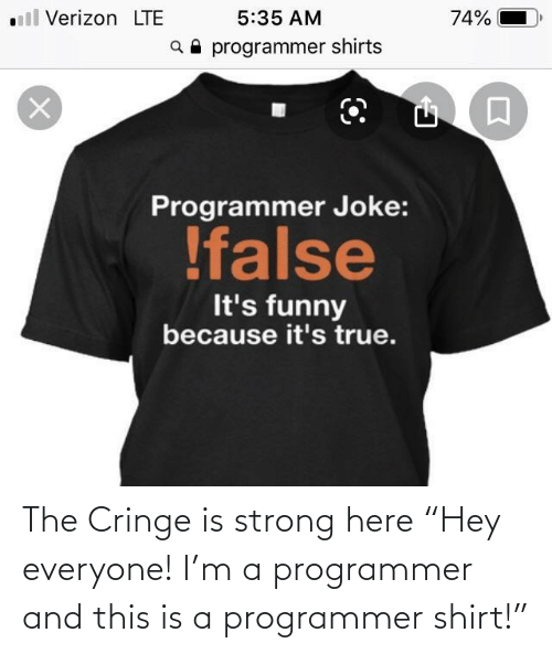 "Its True: ll Verizon LTE  5:35 AM  74%  a programmer shirts  Programmer Joke:  !false  It's funny  because it's true. The Cringe is strong here ""Hey everyone! I'm a programmer and this is a programmer shirt!"""