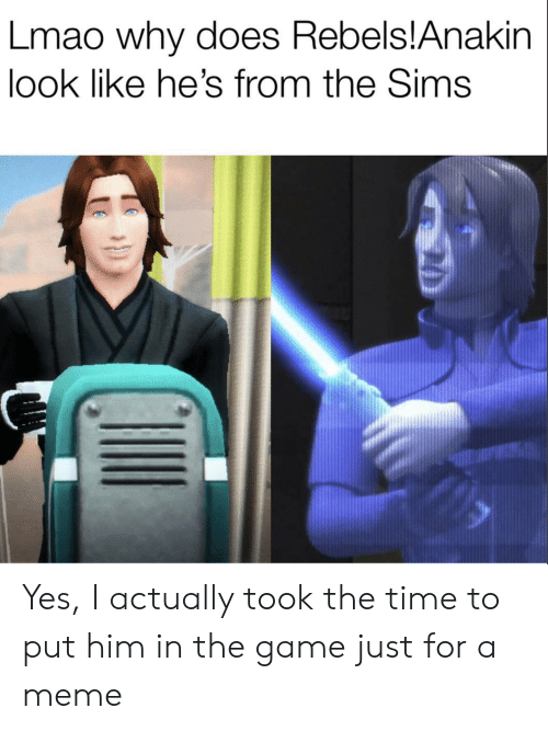 Lmao, Meme, and The Game: Lmao why does Rebels!Anakin  look like he's from the Sims Yes, I actually took the time to put him in the game just for a meme
