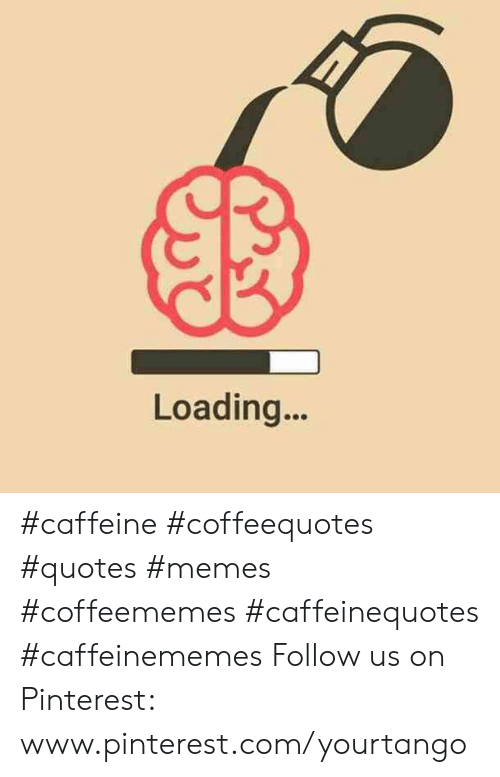 loading caffeine coffeequotes quotes memes coffeememes
