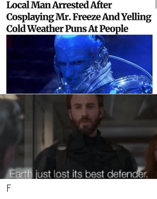 Weather: Local Man Arrested After  Cosplaying Mr. Freeze And Yelling  Cold Weather Puns At People  Earth just lost its best defender. F