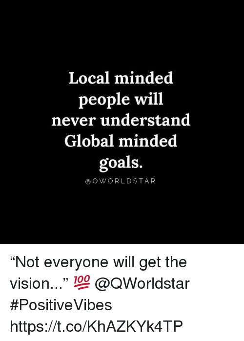 """Goals, Vision, and Never: Local minded  people will  never understand  Global minded  goals.  aQWORLDSTAR """"Not everyone will get the vision..."""" 💯 @QWorldstar #PositiveVibes https://t.co/KhAZKYk4TP"""