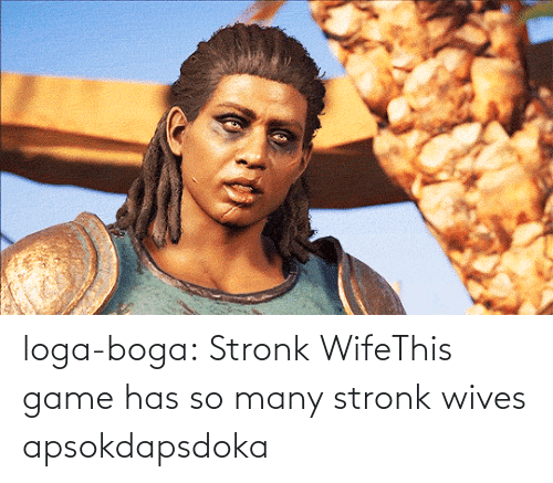 Tumblr, Blog, and Game: loga-boga:  Stronk WifeThis game has so many stronk wives apsokdapsdoka
