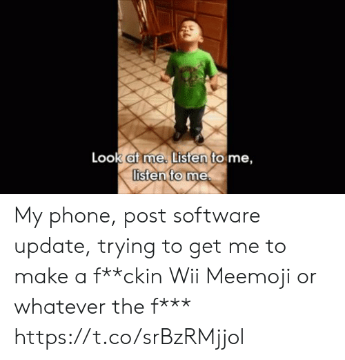 Af, Memes, and Phone: Look af me. Listen to me,  listen to me My phone, post software update, trying to get me to make a f**ckin Wii Meemoji or whatever the f*** https://t.co/srBzRMjjol