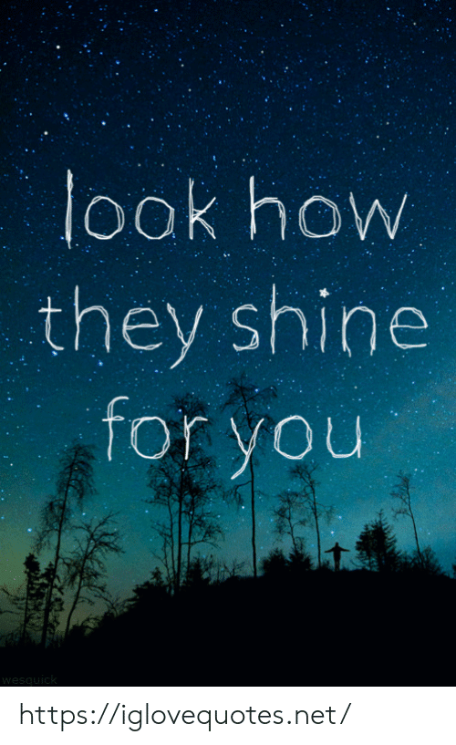 shine: look how  they shine  for you  wesquick https://iglovequotes.net/