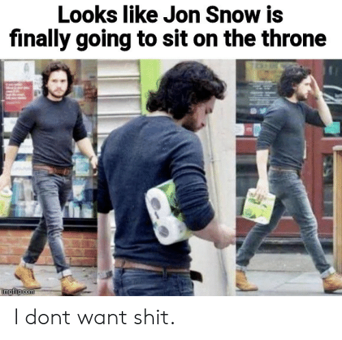 Shit, Jon Snow, and Snow: Looks like Jon Snow is  finally going to sit on the throne  imgflip com I dont want shit.