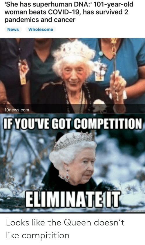 Queen: Looks like the Queen doesn't like compitition