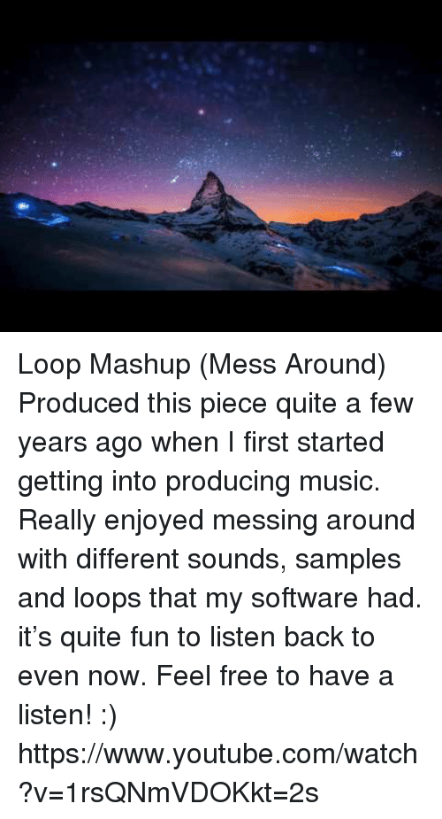 Music, Target, and youtube.com: Loop Mashup (Mess Around)   Produced this piece quite a few years ago when I first started getting into producing music. Really enjoyed messing around with different sounds, samples and loops that my software had.  it's quite fun to listen back to even now.   Feel free to have a listen! :)   https://www.youtube.com/watch?v=1rsQNmVDOKkt=2s
