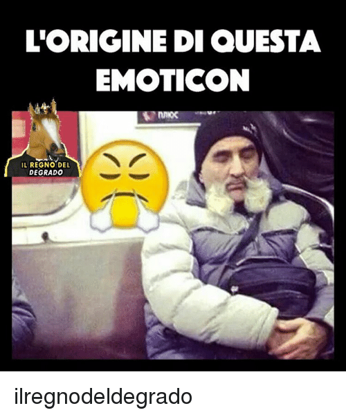 > > Emoticon: L'ORIGINE DI QUESTA  EMOTICON  IL REGNO DEL  DEGRADO ilregnodeldegrado