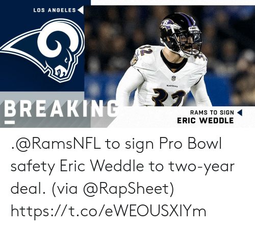 Memes, Los Angeles, and Rams: LOS ANGELES  RAVENS  BREAKIN  RAMS TO SIGN  ERIC WEDDLE .@RamsNFL to sign Pro Bowl safety Eric Weddle to two-year deal. (via @RapSheet) https://t.co/eWEOUSXIYm