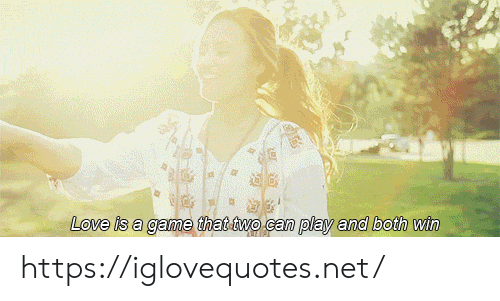 Love, Game, and A Game: Love is a game that two.can play and both win https://iglovequotes.net/