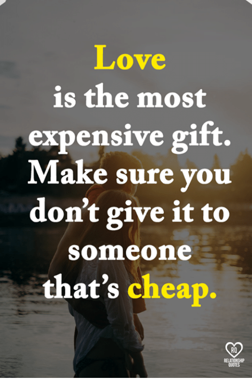 Love Is the Most Expensive Gift Make Sure You Don't Give It to