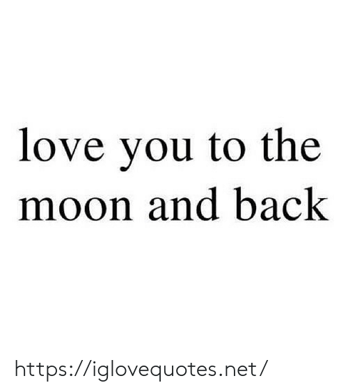 Love, Moon, and Back: love you to the  moon and back https://iglovequotes.net/
