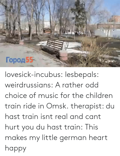 Choice: lovesick-incubus:  lesbepals:   weirdrussians:  A rather odd choice of music for the children train ride in Omsk.    therapist: du hast train isnt real and cant hurt you du hast train:    This makes my little german heart happy