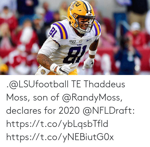 son: .@LSUfootball TE Thaddeus Moss, son of @RandyMoss, declares for 2020 @NFLDraft: https://t.co/ybLqsbTfld https://t.co/yNEBiutG0x
