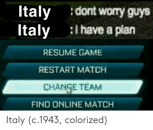 Ltaly Italy Dont Worry Guys L Have a Plan RESUME GAME
