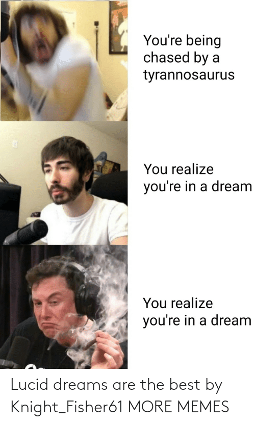 Are: Lucid dreams are the best by Knight_Fisher61 MORE MEMES
